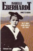 KOBAK Annette - Isabelle Eberhardt, vie et mort d'une rebelle 1877-1904