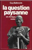BELLONCLE Guy - La question paysanne en Afrique noire