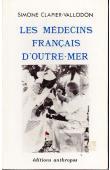 CLAPIER-VALLADON Simone - Les médecins français d'Outre-Mer