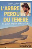 ROY Jean-Luc - L'arbre perdu du Ténéré. La grande aventure du Paris-Dakar