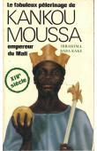 KAKE Ibrahima Baba - Le fabuleux pélerinage de Kankou Moussa, empereur du Mali