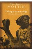 MOTTIN Marie-France - L'Afrique est un songe: chronique de la néocolonie