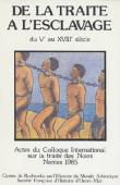 De la traite à l'esclavage. Actes du Colloque international sur la traite des noirs, Nantes, 1985. Tome I: Ve-XVIIIe siècles