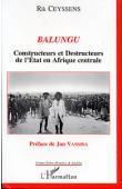 CEYSSENS Rik - Balungu. Constructeurs et destructeurs de l'Etat en Afrique centrale