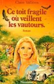 VALLIERES Claire - Ce toît fragile où veillent les vautours