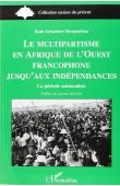 SCHACHTER-MORGENTHAU Ruth - Le multipartisme en Afrique de l'Ouest francophone jusqu'aux indépendances. La période nationaliste