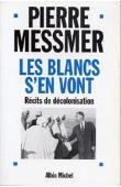 MESSMER Pierre - Les blancs s'en vont: récits de décolonisation