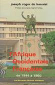 BENOIST Joseph-Roger de - L'Afrique occidentale française de la Conférence de Brazzaville (1944) à l'Indépendance (1960)