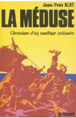 BLOT Jean-Yves - La Méduse: chronique d'un naufrage ordinaire