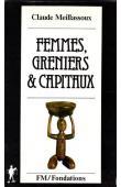 MEILLASSOUX Claude - Femmes, greniers et capitaux