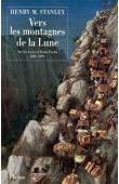 STANLEY Henry Morton - Vers les montagnes de la lune, sur les traces d'Emin Pacha 1887-1889