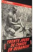 ORMOND Jacques-François - Trente jours de chasse en Oubangui (avec sa jaquette)