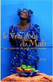 GAUTIER Lydia, MALLET Jean-François - Le vrai goût du Mali. Une traversée du pays en 50 recettes (édition de 2008)