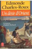 CHARLES-ROUX Edmonde - Un désir d'orient. La jeunesse d'Isabelle Eberhardt  - 1877-1899