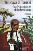 TCHICAYA U TAM'SI Gérald-Félix - Ces fruits si doux de l'arbre à pain (1ere  éditon)