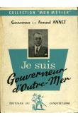 ANNET Armand (Gouverneur E.R.) - Je suis Gouverneur d'Outre-Mer