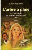 VALLIERES Claire - Ce toît fragile où veillent les vautours. Tome II: L'arbre à pluie