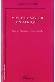 ASSABA Claude - Vivre et savoir en Afrique. Essai sur l'éducation orale en Yoruba