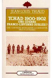 TRIAUD Jean-Louis - Tchad 1900-1902: une guerre franco-libyenne oubliée? Une confrérie musulmane, la Sanûsiyya face à la France