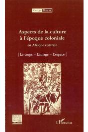 Congo-Meuse, Collectif - Aspects de la culture à l'époque coloniale en Afrique centrale - Volume 9:  Le corps - L'image - L'espace