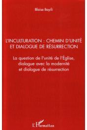 BAYILI Blaise - L'inculturation: chemin d'unité et dialogue de résurrection. La question de l'unité de l'Eglise, dialogue avec la modernité et dialogue de résurrection