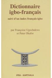 UGOCHUKWU Françoise, OKAFOR Peter - Dictionnaire igbo-français. Suivi d'un index français-igbo