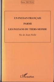TRUTEAU Pierre - Un paysan français parmi les paysans du tiers-monde: vie de Jean Nolle