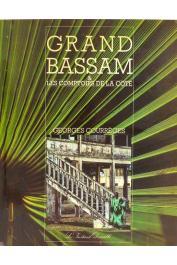 COURREGES Georges - Grand Bassam et les comptoirs de la Côte: Assinie, Jacqueville, Grand Lahou, Fresco, Sassandra, San Pedro