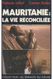 LEFORT François, BADER Carmen - Mauritanie: la vie réconciliée