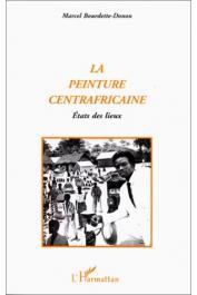 BOURDETTE-DONON Marcel - La peinture centrafricaine: états des lieux