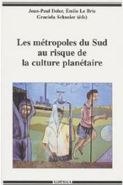 DELER Jean-Paul, LE BRIS Emile, SCHNEIER Graciela, (éditeurs) - Les métropoles du Sud au risque de la culture planétaire