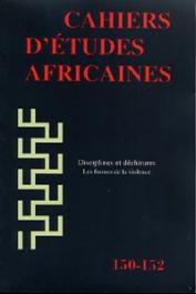 Cahiers d'études africaines - 150-152 - Disciplines et déchirures: les formes de la violence