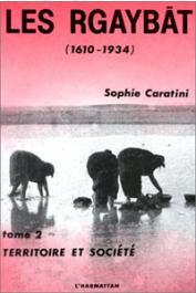 CARATINI Sophie - Les Rgaybat. 2/ Territoire et société