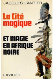 LANTIER Jacques - La cité magique: magie et sorcellerie en Afrique noire