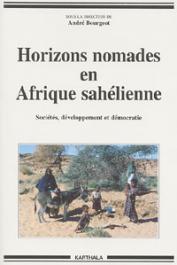 BOURGEOT André, (sous la direction de) - Horizons nomades en Afrique sahélienne. Sociétés, développement et démocratie