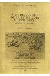DE MORAES Nize Isabel - A la découverte de la petite Côte au XVIIe siècle (Sénégal et Gambie). Tome I: 1600-1621