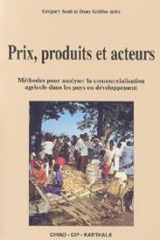 SCOTT Gregory, GRIFFON Dany, (éditeurs) - Prix, produits et acteurs. Méthode pour analyser la commercialisation agricole dans les pays en développement