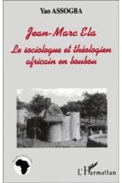 ELA Jean-Marc, ASSOGBA Yao - Jean-Marc Ela. Le sociologue et théologien africain en boubou