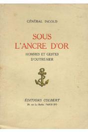 INGOLD, (Général) - Sous l'ancre d'or, hommes et gestes d'outre-mer