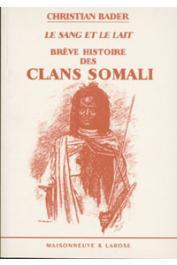 BADER Christian - Le sang et le lait: brève histoire des clans somali