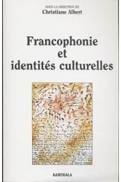 ALBERT Christiane, (sous la direction de) - Francophonie et identités culturelles