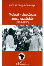 BANGUI-ROMBAYE Antoine - Tchad, élections sous contrôle (1996-1997)