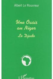 LE ROUVREUR Albert - Une oasis au Niger: le Djado