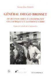 SALKIN Geneviève - Général Diégo Brosset: de Buenos Aires à Chapagney via l'Afrique et la France libre