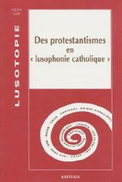 Lusotopie 1998 - Des protestantismes en lusophonie catholique
