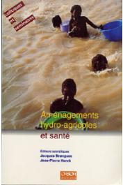 HERVE Jean-Pierre, BRENGUES Jacques, (éditeurs) - Aménagements hydro-agricoles et santé, vallée du fleuve Sénégal. Actes du colloque eau et santé. Dakar, novembre 1994