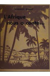 ROLLET Maurice, THEBAUT E.-P. - L'Afrique nous a conté.Texte et illustrations de l'auteur d'après les légendes réunies au Togo et au Dahomey par E.-P. Thébaut