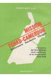 PLUMEY Yves, (OMI) - Mission Tchad-Cameroun. Documents, souvenirs, visages. L'annonce de l'évangile au Nord-Cameroun et au Mayo-Kebbi, 1946-1986