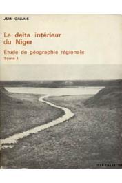 GALLAIS Jean - Le delta intérieur du Niger. Etude de géographie régionale (Tome 1)