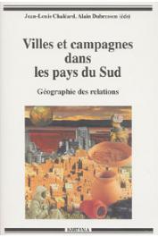 CHALEARD Jean-Louis, DUBRESSON Alain, (éditeurs) -  Villes et campagnes dans les pays du Sud. Géographie des relations